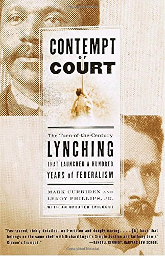Contempt of Court: The Turn-Of-The-Century Lynching That Launched 100 Years of Federalism