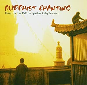 Buddhist Chanting: Music for the Path to Spiritual Enlightenment