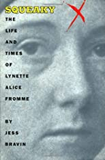Squeaky: The Life and Times of Lynnette Alice Fromme