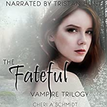 The Fateful Vampire Trilogy: Boxed Set of Books 1-3 Audiobook by Cheri Schmidt Narrated by Tristan Hunt