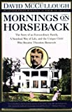 By David McCullough: Mornings on Horseback: The Story of an Extraordinary Family, a Vanished Way of Life and the Unique Child Who Became Theodore Roosevelt