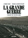 La Grande Guerre : carnet du centenaire