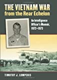 img - for The Vietnam War from the Rear Echelon: An Intelligence Officer's Memoir, 1972-1973 (Modern War Studies) [Hardcover] [2011] (Author) Timothy J. Lomperis book / textbook / text book