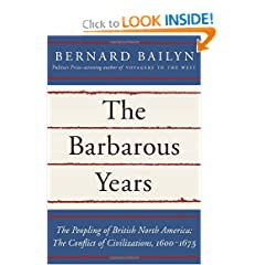 The Barbarous Years: The Peopling of British North America: The Conflict of Civilizations, 1600-1675 by Bernard Bailyn