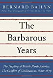 Adams University Professor Emeritus and James Duncan Phillips Professor of Early American History Bernard Bailyn The Barbarous Years: The Peopling of British North America: The Conflict of Civilizations, 1600-1675