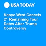 Kanye West Cancels 21 Remaining Tour Dates After Trump Controversy | Patrick Ryan