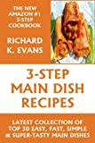 Super Easy 3-Step Main-Dish Recipes: Latest Collection 0f Top 30 Easy, Fast, Simple & Super-Tasty Main Dish Recipes