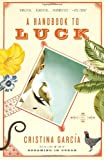 A Handbook to Luck (Vintage Contemporaries) (0307276805) by Garcia, Cristina