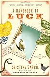 A Handbook to Luck (Vintage Contemporaries) (0307276805) by Garcia, Cristina