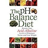 The pH Balance Diet: Restore Your Acid-Alkaline Levels to Eliminate Toxins and Lose Weight ~ Bharti Vyas