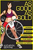 img - for As Good As Gold: 1 Woman, 9 Sports, 10 Countries, and a 2-Year Quest to Make the Summer Olympics book / textbook / text book