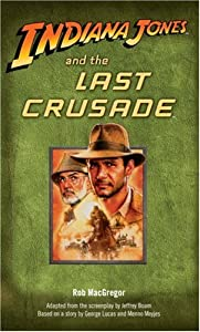 Indiana Jones and the Last Crusade by Rob MacGregor