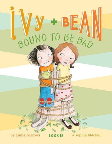 Bound to Be Bad (Ivy and Bean, Book 5), Annie Barrows