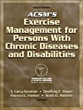 ACSMs Exercise Management for Persons with Chronic Diseases and Disabilities-3rd Edition