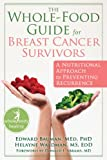 img - for The Whole-Food Guide for Breast Cancer Survivors: A Nutritional Approach to Preventing Recurrence (The New Harbinger Whole-Body Healing Series) book / textbook / text book