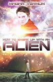 How To Break Up With An Alien: My Alien Romance #2 (Volume 1)