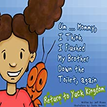 Um...Mommy, I Think I Flushed My Brother down the Toilet (Again): Return to Yuck Kingdom Audiobook by Jeff Rivera Narrated by Tiffany Williams
