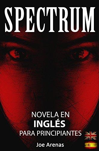 Spectrum: Novela de Terror para Aprender Inglés con Textos Paralelos (Bilingüe: Inglés - Español): Novela en Inglés para Principiantes (Novelas en Inglés nº 1)