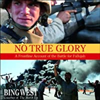 No True Glory: A Frontline Account of the Battle for Fallujah (       UNABRIDGED) by Bing West Narrated by Robertson Dean