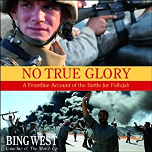 No True Glory: A Frontline Account of the Battle for Fallujah | [Bing West]