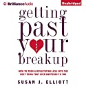 Getting Past Your Breakup: How to Turn a Devastating Loss into the Best Thing That Ever Happened to You Audiobook by Susan J. Elliott Narrated by Laural Merlington