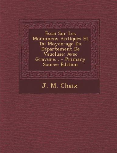 Essai Sur Les Monumens Antiques Et Du Moyen-Age Du Departement de Vaucluse: Avec Gravure... - Primary Source Edition