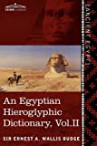 img - for An Egyptian Hieroglyphic Dictionary (in two volumes), Vol. II: With an Index of English Words, King List and Geographical List with Indexes, List of ... Characters, Coptic and Semitic Alphabets book / textbook / text book