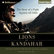 Lions of Kandahar: The Story of a Fight Against All Odds (       UNABRIDGED) by Rusty Bradley, Kevin Maurer Narrated by Eric G. Dove
