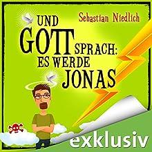 Und Gott sprach: Es werde Jonas Hörbuch von Sebastian Niedlich Gesprochen von: Matthias Keller