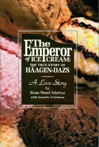the-emperor-of-ice-cream-the-true-story-of-haagen-dazs-by-rose-vesel-mattus-2004-01-01