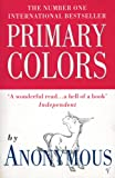 Primary Colors: A Novel of Politics (0099738813) by Anonymous