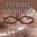 Infinite Sacrifice | L. E. Waters