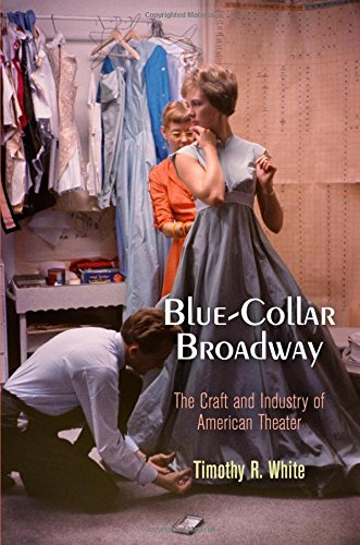 Blue-Collar Broadway: The Craft And Industry Of American Theater