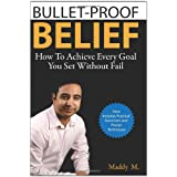 Bullet-Proof Belief: How to Achieve Every Goal You Set Without Failby Maddy Malhotra