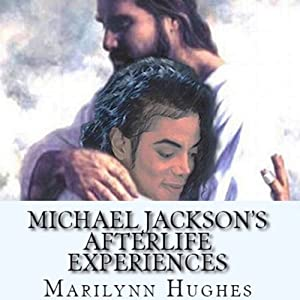 Michael Jackson's Afterlife Experiences: A Trilogy in One Volume | [Marilynn Hughes]