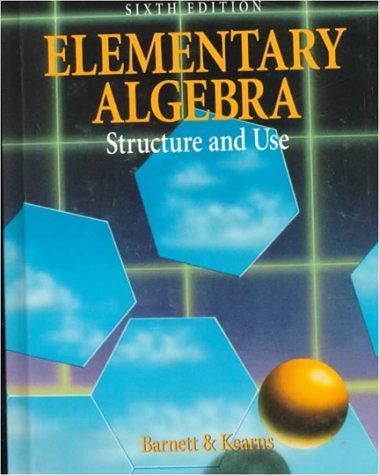 Elementary Algebra: Structure and Use, Barnett, Raymond A.; Kearns, Thomas J.