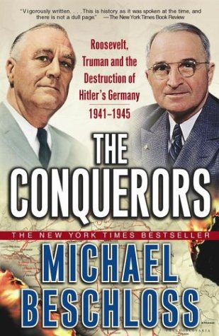 The Conquerors: Roosevelt, Truman and the Destruction of Hitler's Germany, 1941-1945, MICHAEL R. BESCHLOSS