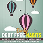 Daily Debt Free Habits: 20 Effective Habits that Will Keep you Debt Free for Life |  2Be Frugal,Kenny Mosleye