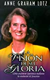 La visión de su gloria (Spanish Edition) (0825414024) by Lotz, Anne Graham