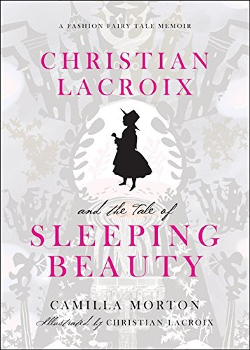 christian-lacroix-and-the-tale-of-sleeping-beauty-a-fashion-fairy-tale-memoir-by-camilla-morton-2011