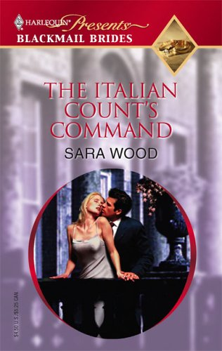 The Italian Count's Command (Promotional Presents: Blackmail Brides), SARA WOOD