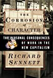 The Corrosion of Character: The Personal Consequences of Work in the New Capitalism (0393046788) by Richard Sennett