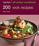 200 Wok Recipes: Hamlyn All Colour Cookbook