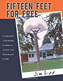 Fifteen Feet for Free: A Simple Guide to Foul Shooting for Players at Any Level - From the Driveway to the NBA (1468505513) by Lee, Jim