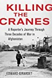 img - for Edward Girardet'sKilling the Cranes: A Reporter's Journey Through Three Decades of War in Afghanistan [Hardcover]2011 book / textbook / text book