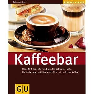 eBook Cover für  Kaffeebar Uuml ber 100 Rezepte rund um das schwarze gold f uuml r Kaffeespezialit auml ten und alles mit und zum Kaffee Uuml ber 100 Rezepte rund um das schwarze alles mit und zum Kaffee GU einfach clever