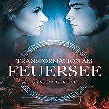 Transformation am Feuersee Hörbuch von Sandra Berger Gesprochen von: Janine Balkos