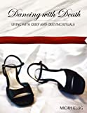 Dancing with Death: Living with Grief and Grieving Rituals