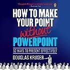 How to Make Your Point Without PowerPoint: 50 Ways to Present Effectively Hörbuch von Douglas Kruger Gesprochen von: Douglas Kruger