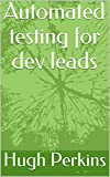 Automated testing for dev leads
